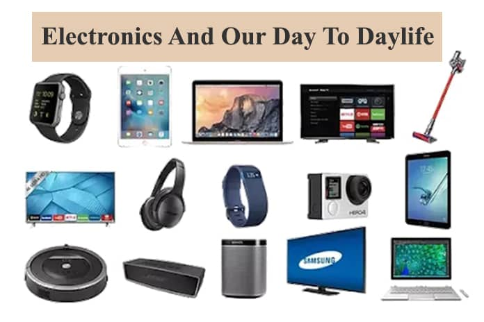 Electronics and our Day to Daylife