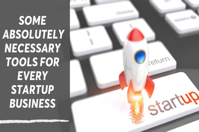 Some Absolutely Necessary Tools for Every Startup Business
