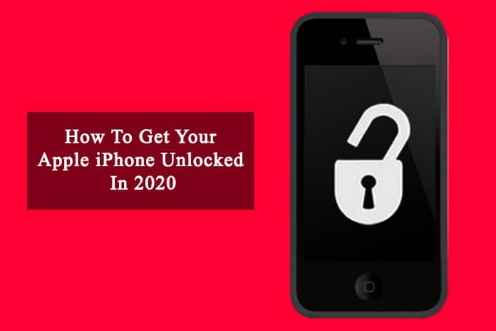 How To Get Your Apple iPhone Unlocked In 2020