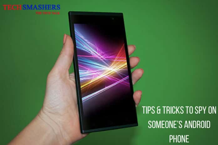 Tips and Tricks to Spy on Someone's Android Phone